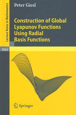 Construction Of Global Lyapunov Functions Using Radial Basis Functions (Lecture Notes In Mathematics, No. 1904) Peter Giesl