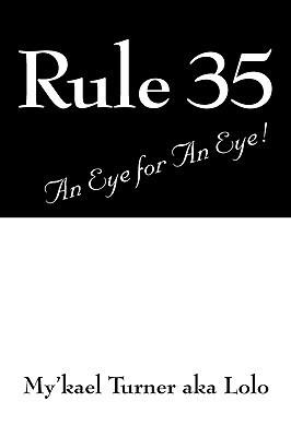 Rule 35: An Eye for an Eye!  by  Mykael Turner