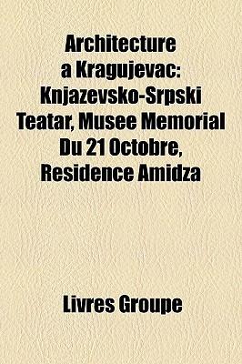 Architecture a Kragujevac: Knja Evsko-Srpski Teatar, Musee Memorial Du 21 Octobre, Residence Amid a  by  Livres Groupe