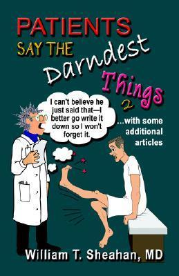 Patients Say the Darndest Things #2  by  William T. Sheahan