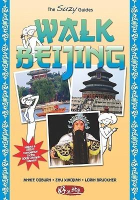 Walk Beijing: Walking Guide to Beijing  by  Annie Coburn