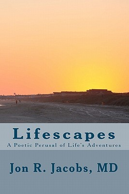 Lifescapes: A Poetic Perusal of Lifes Adventures  by  Jon R. Jacobs