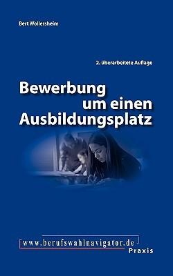 Bewerbung Um Einen Ausbildungsplatz  by  Bert Wollersheim