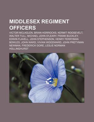 Middlesex Regiment Officers: Victor McLaglen, Brian Horrocks, Kermit Roosevelt, Walter Tull, Michael John OLeary, Frank Buckley, Edwin Flavell Source Wikipedia