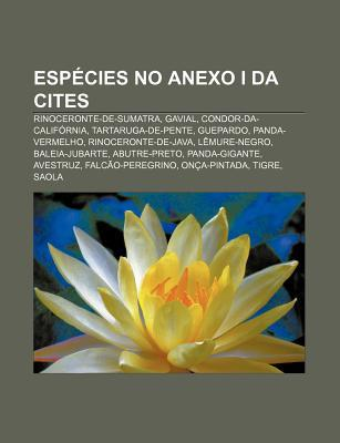 ESP Cies No Anexo I Da Cites: Rinoceronte-de-Sumatra, Gavial, Condor-Da-Calif Rnia, Tartaruga-de-Pente, Guepardo, Panda-Vermelho  by  Source Wikipedia