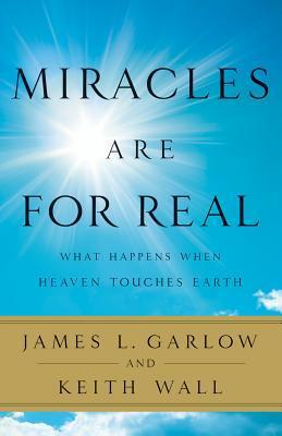 Miracles Are for Real: What Happens When Heaven Touches Earth  by  James L. Garlow