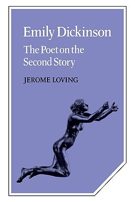Emily Dickinson: The Poet on the Second Story Jerome Loving