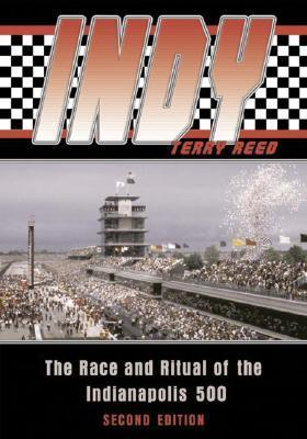 Indy: The Race and Ritual of the Indianapolis 500  by  Terry Reed