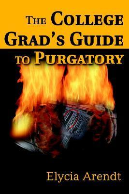 The College Grads Guide to Purgatory  by  Elycia Arendt
