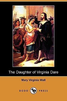 The Daughter of Virginia Dare Mary Virginia Wall