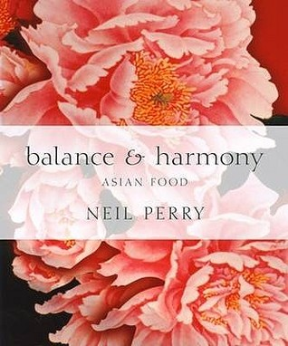 Balance and Harmony: Asian Food. Neil Perry Neil Perry