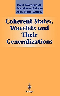 Coherent States, Wavelets and Their Generalizations Syed T. Ali