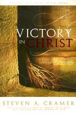 Victory In Christ  by  Steven A. Cramer