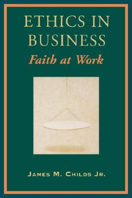 Ethics in Business  by  James M. Childs