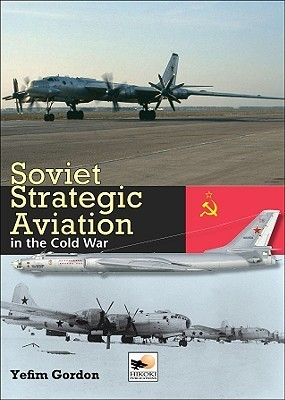 Soviet Strategic Aviation in the Cold War Yefim Gordon