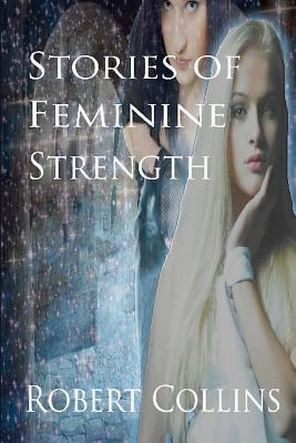 Stories of Feminine Strength  by  Robert Collins