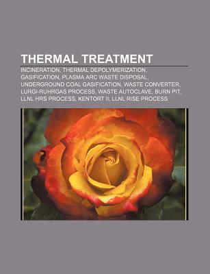 Thermal Treatment: Incineration, Thermal Depolymerization, Gasification, Plasma ARC Waste Disposal, Underground Coal Gasification  by  Source Wikipedia