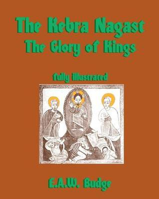 The Kebra Nagast: The Glory of Kings  by  E.A. Wallis Budge