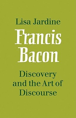 Francis Bacon: Discovery and the Art of Discourse  by  Lisa Jardine