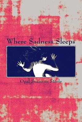 Where Sadness Sleeps Opal Suzanne Steele