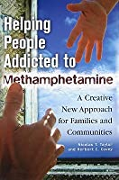 Helping People Addicted to Methamphetamine: A Creative New Approach for Families and Communities Nicolas T. Taylor