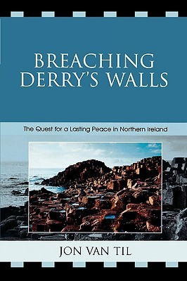 Breaching Derrys Walls: The Quest for a Lasting Peace in Northern Ireland  by  Jon Van Til
