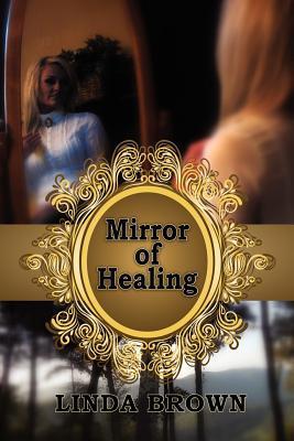 Mirror of Healing  by  Linda Brown