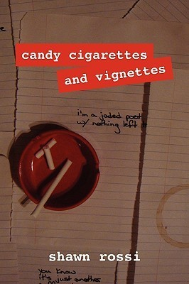 Candy Cigarettes and Vignettes  by  Shawn Rossi