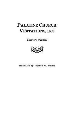 Palatine Church Visitations, 1609 . . . Deanery of Kusel Ricardo W. Staudt
