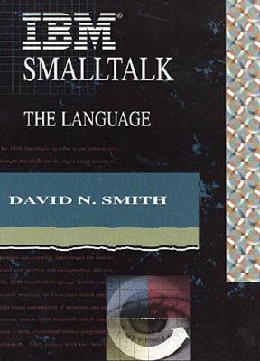 IBM SmallTalk: The Language David N. Smith