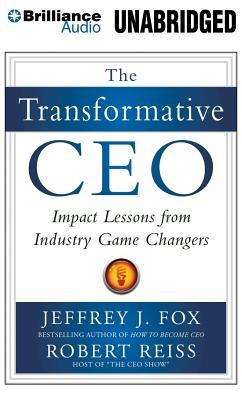 Transformative CEO, The: Impact Lessons from Industry Game Changers Jeffrey J. Fox