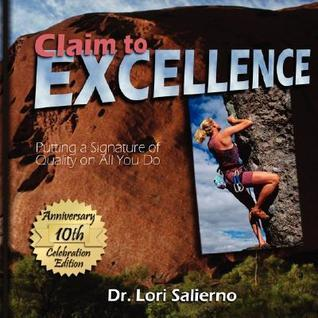 Claim to Excellence: Putting a Signature of Quality on All You Do Lori Salierno