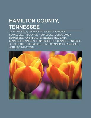 Hamilton County, Tennessee: Chattanooga, Tennessee, Signal Mountain, Tennessee, Ridgeside, Tennessee, Soddy-Daisy, Tennessee, Harrison Source Wikipedia