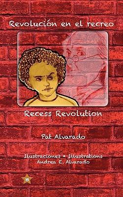 Revolución En El Recreo: Recess Revolution Pat Alvarado