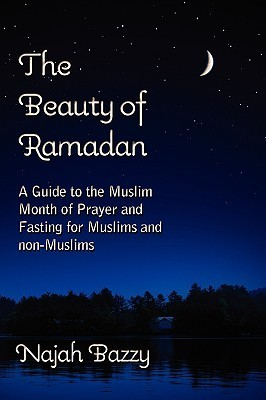 The Beauty of Ramadan  by  Najah Bazzy