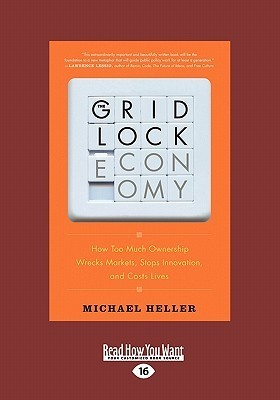 The Gridlock Economy: How Too Much Ownership Wrecks Markets Stops Innovation, and Costs Lives (Large Print 16pt)  by  Michael    Heller