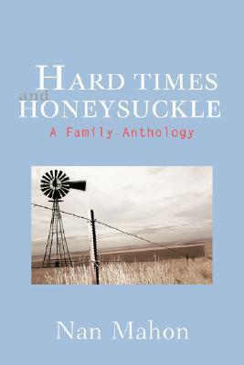 Hard Times and Honeysuckle: A Family Anthology Nan Mahon