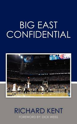 Big East Confidential  by  Richard Kent