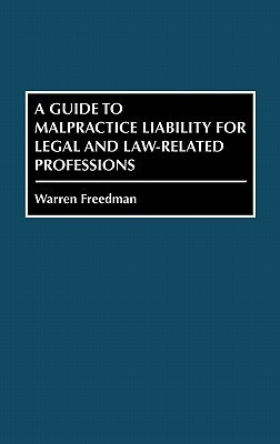 A Guide to Malpractice Liability for Legal and Law-Related Professions  by  Wareen Freddman