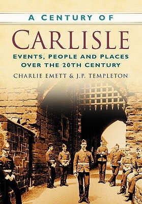 A Century Of Carlisle (Century Of North Of England) Charlie Emett