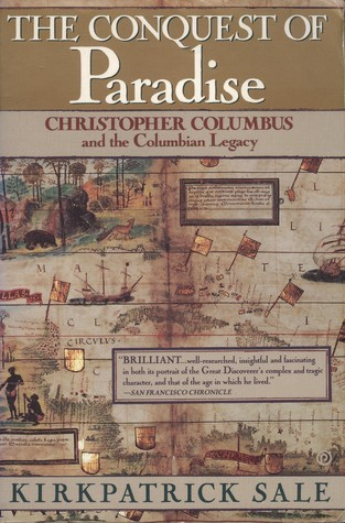 The Conquest of Paradise: Christopher Columbus and the Columbian Legacy  by  Kirkpatrick Sale