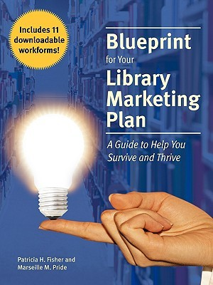 Blueprint for Your Library Marketing Plan: A Guide to Help You Survive and Thrive  by  Patricia H. Fisher
