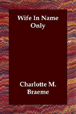 Wife In Name Only Charlotte M. Brame