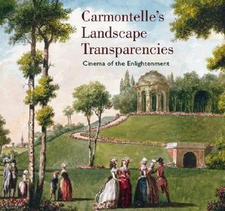 Carmontelles Landscape Transparencies: Cinema of the Enlightement  by  Chatel De Brancion