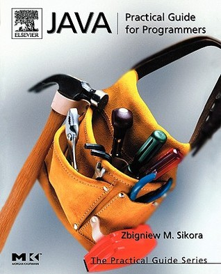Java: Practical Guide for Programmers  by  Michael Sikora