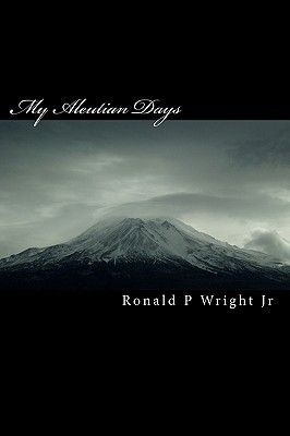 My Aleutian Days: Survival in the Aleutians  by  Ronald P. Wright Jr.