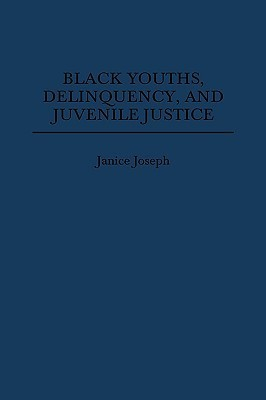 Black Youths, Delinquency, and Juvenile Justice  by  Janice Joseph