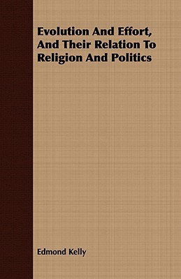 Evolution and Effort, and Their Relation to Religion and Politics  by  Edmond Kelly