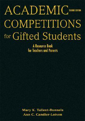 Academic Competitions for Gifted Students: A Resource Book for Teachers and Parents Mary K. Tallent-Runnels