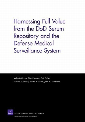Harnessing Full Value from the Dod Serum Repository and the Defense Medical Surveillance System  by  Melinda Moore